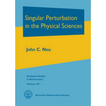 Singular Perturbation in the Physical Sciences by John C. Neu, 9781470425555
