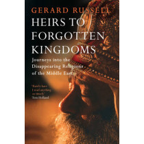 Heirs to Forgotten Kingdoms by Gerard Russell, 9781471114694