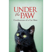 Under the Paw: Confessions of a Cat Man by Tom Cox, 9781471136856