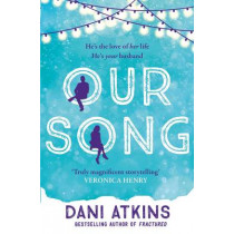 Our Song by Dani Atkins, 9781471142246