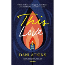 This Love by Dani Atkins, 9781471142253