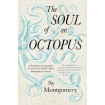 The Soul of an Octopus: A Surprising Exploration Into the Wonder of Consciousness by Sy Montgomery, 9781471146756