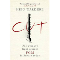 Cut: One Woman's Fight Against FGM in Britain Today by Hibo Wardere, 9781471153983