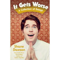 It Gets Worse: A Collection of Essays by Shane Dawson, 9781471159282