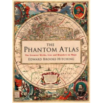 The Phantom Atlas: The Greatest Myths, Lies and Blunders on Maps by Edward Brooke-Hitching, 9781471159459