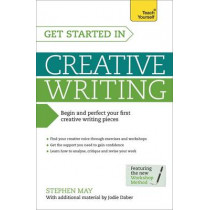 Get Started in Creative Writing: Begin and perfect your first creative writing pieces by Professor Stephen May, 9781471801785