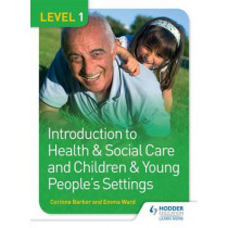 Level 1 Introduction to Health & Social Care and Children & Young People's Settings by Corinne Barker, 9781471830174