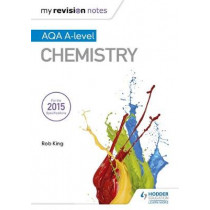 My Revision Notes: AQA A Level Chemistry by Rob King, 9781471842221