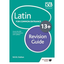 Latin for Common Entrance 13+ Revision Guide by N. R. R. Oulton, 9781471853449