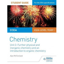 CCEA AS Unit 2 Chemistry Student Guide: Further Physical and Inorganic Chemistry and an Introduction to Organic Chemistry by Alyn G. McFarland, 9781471863974