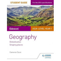 Edexcel AS/A-level Geography Student Guide 2: Globalisation; Shaping places by Cameron Dunn, 9781471864094