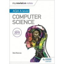 My Revision Notes AQA A-Level Computer Science by Bob Reeves, 9781471865824
