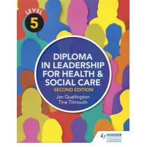 Level 5 Diploma in Leadership for Health and Social Care 2nd Edition by Tina Tilmouth, 9781471867927