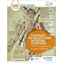WJEC Eduqas GCSE History: Changes in Health and Medicine in Britain, c.500 to the present day by R. Paul Evans, 9781471868177