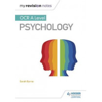 My Revision Notes: OCR A Level Psychology by Sarah Byrne, 9781471882685