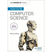AQA GCSE Computer Science My Revision Notes 2e by Steve Cushing, 9781471886591