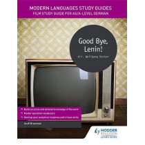 Modern Languages Study Guides: Good Bye, Lenin!: Film Study Guide for AS/A-level German by Geoff Brammall, 9781471891847