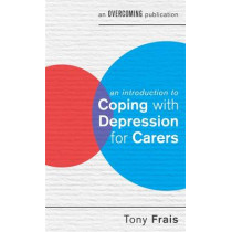 An Introduction to Coping with Depression for Carers by Tony Frais, 9781472119339