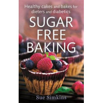 Sugar-Free Baking: Healthy cakes and bakes for dieters and diabetics by Sue Simkins, 9781472119889