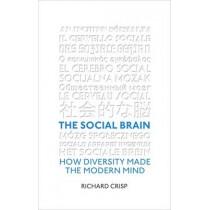 The Social Brain: How Diversity Made The Modern Mind by Richard Crisp, 9781472120236