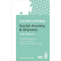 Overcoming Social Anxiety and Shyness, 2nd Edition: A self-help guide using cognitive behavioural techniques by Gillian Butler, 9781472120434