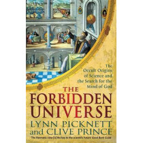 The Forbidden Universe: The Occult Origins of Science and the Search for the Mind of God by Lynn Picknett, 9781472124784