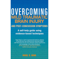 Overcoming Mild Traumatic Brain Injury and Post-Concussion Symptoms: A self-help guide using evidence-based techniques by Nigel King, 9781472136091