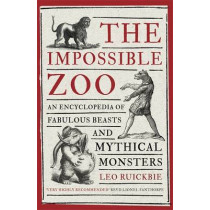 The Impossible Zoo: An encyclopedia of fabulous beasts and mythical monsters by Leo Ruickbie, 9781472136442