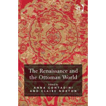 The Renaissance and the Ottoman World by Anna Contadini, 9781472409911