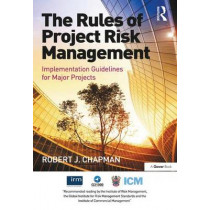 The Rules of Project Risk Management: Implementation Guidelines for Major Projects by Robert James Chapman, 9781472411952