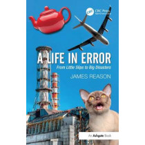A Life in Error: From Little Slips to Big Disasters by James Reason, 9781472418418