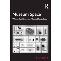 Museum Space: Where Architecture Meets Museology by Dr. Kali Tzortzi, 9781472439017
