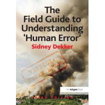 The Field Guide to Understanding 'Human Error' by Professor Sidney Dekker, 9781472439055