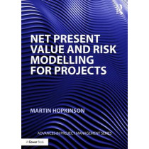 Net Present Value and Risk Modelling for Projects by Martin Hopkinson, 9781472457967