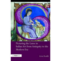 Picturing the Lame in Italian Art from Antiquity to the Modern Era by Livio Pestilli, 9781472469786