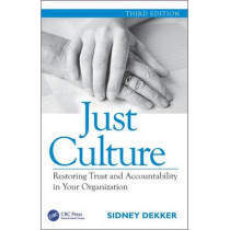 Just Culture: Restoring Trust and Accountability in Your Organization, Third Edition by Professor Sidney Dekker, 9781472475787