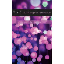 Time: A Philosophical Introduction by James Harrington, 9781472505576