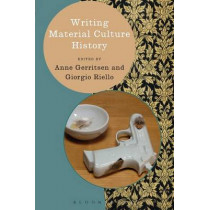Writing Material Culture History by Anne Gerritsen, 9781472518569