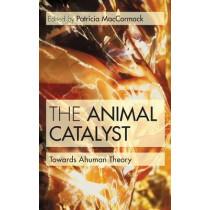 The Animal Catalyst: Towards Ahuman Theory by Ms Patricia MacCormack, 9781472526847