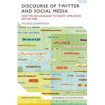 Discourse of Twitter and Social Media: How We Use Language to Create Affiliation on the Web by Michele Zappavigna, 9781472531544