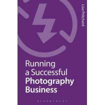 Running a Successful Photography Business by Lisa Pritchard, 9781472532930