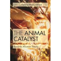 The Animal Catalyst: Towards Ahuman Theory by Ms Patricia MacCormack, 9781472534446