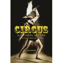 Circus as Multimodal Discourse: Performance, Meaning, and Ritual by Paul Bouissac, 9781472569479