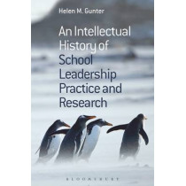 An Intellectual History of School Leadership Practice and Research by Helen M. Gunter, 9781472578976