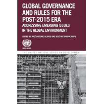 Global governance and rules for the post-2015 era: addressing emerging issues in the global environment by United Nations: Department of Economic and Social Affairs, 9781472580696