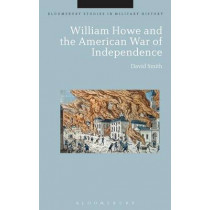 William Howe and the American War of Independence by David Smith, 9781472585356