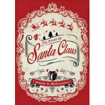 The Story of Santa Claus by Joseph A. McCullough, 9781472803429