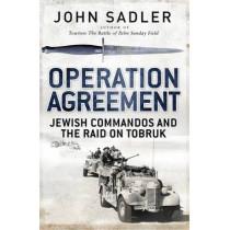 Operation Agreement: Jewish Commandos and the Raid on Tobruk by John Sadler, 9781472814883
