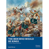 The Men Who Would Be Kings: Colonial Wargaming Rules by Daniel Mersey, 9781472815002