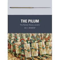 The Pilum: The Roman Heavy Javelin by M. C. Bishop, 9781472815880